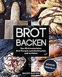 Brot backen: Ihre 99 himmlischsten Brot Rezepte zum Nachmachen und Verlieben inkl. BONUS: VIDEOKURS
