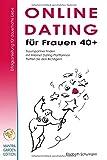 Online Dating für Frauen 40+. Erfolgsanleitung für dauerhafte Liebe. Traumpartner finden mit Internet Dating Plattformen. Treffen Sie den Richtigen!