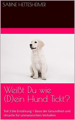 Weißt Du wie (D)ein Hund Tickt?: Teil 3...