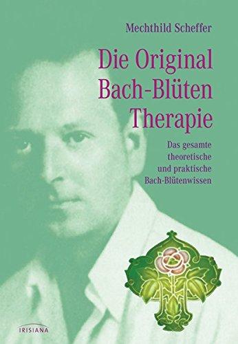 Die Original Bachblütentherapie: Das...