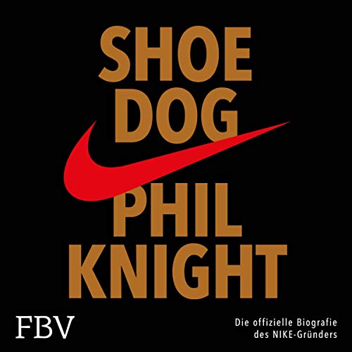 Shoe Dog: Die offizielle Biografie des...
