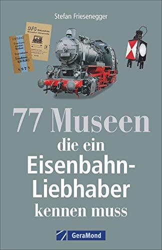 77 Museen für echte Eisenbahnfans....