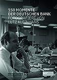 150 Momente der Deutschen Bank: fotografiert von Lutz Kleinhans