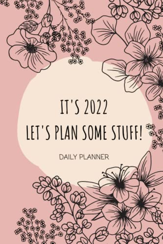 IT'S 2022. LET'S PLAN SOME STUFF: DAILY...
