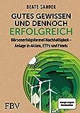 Gutes Gewissen und dennoch erfolgreich: Börsenerfolgsformel Nachhaltigkeit - Anlage in Aktien, ETFs und Fonds