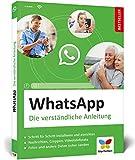 WhatsApp: Die verständliche Anleitung. Geeignet für alle Android-Smartphones und iPhones – ideal für Senioren