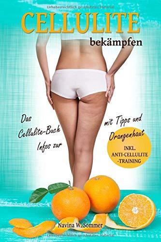 Cellulite bekämpfen: Das Cellulite Buch...