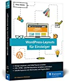 WordPress-Layouts für Einsteiger: Designs anpassen und Child-Themes erstellen - für Einsteiger ohne Programmierkenntnisse!