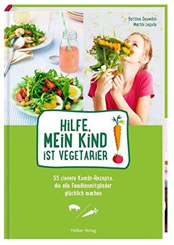 Hilfe, mein Kind ist Vegetarier!: 55...