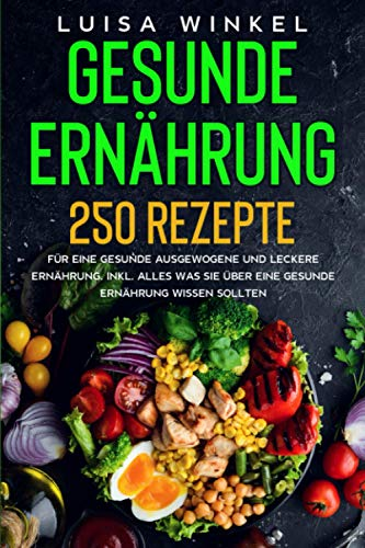 Gesunde Ernährung: 250 Rezepte für...