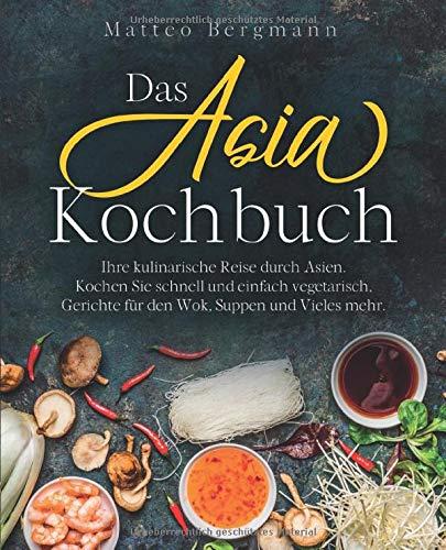 Das Asia Kochbuch: Ihre kulinarische...