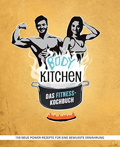 Body Kitchen – Das Fitness-Kochbuch:...
