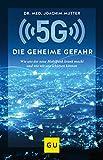 5G: Die geheime Gefahr: Wie uns der neue Mobilfunk krank macht und wie wir uns schützen können (GU Einzeltitel Gesundheit/Alternativheilkunde)