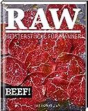 BEEF! RAW: Meisterstücke für Männer (BEEF!-Kochbuchreihe)