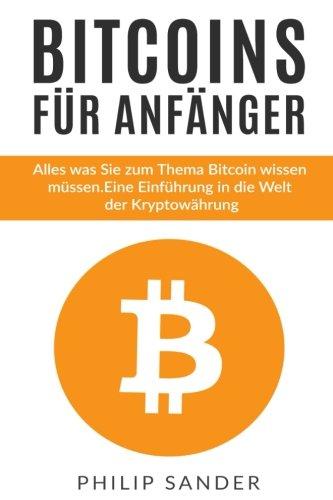 Bitcoins für Anfänger: Alles was Sie zum Thema Bitcoin wissen müssen. Eine Einführung in die Welt der Kryptowährung.